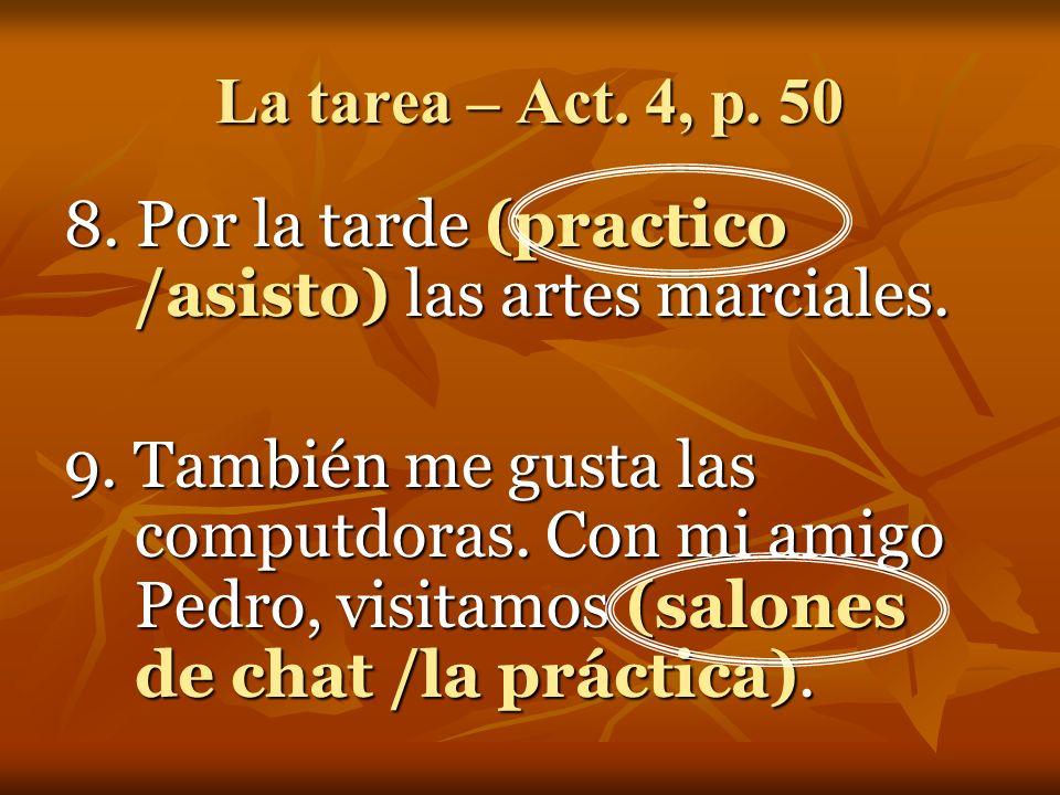 La tarea – Act. 4, p. 50 5. Raquel y Gloria tocan un instrumento en la orquesta.