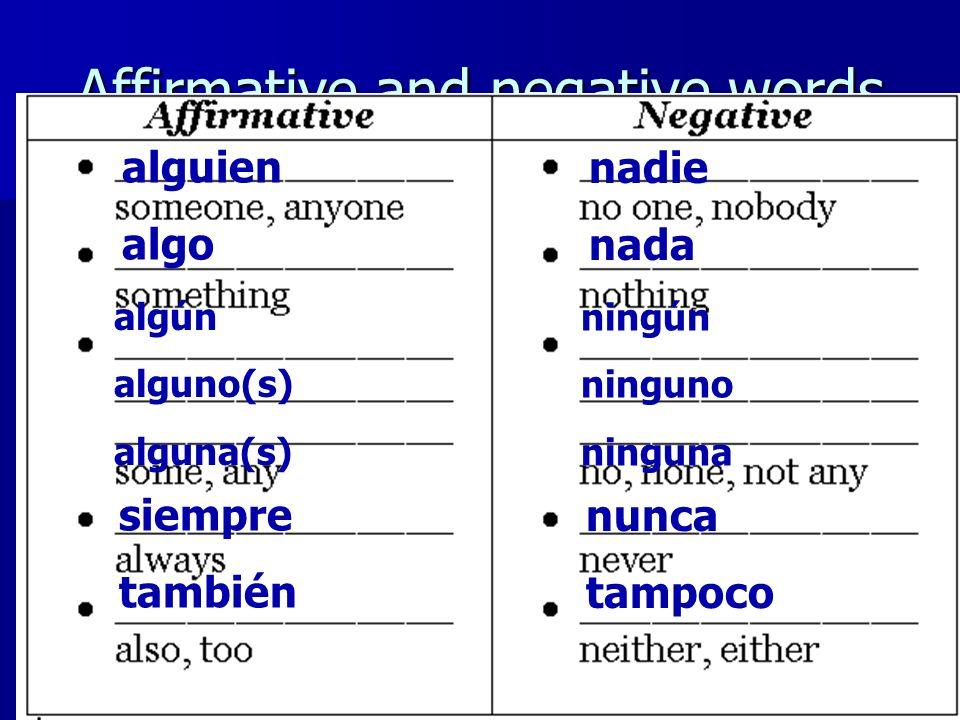 Affirmative and negative words alguien algo algún alguno(s) alguna(s) siempre también nadie nada ningún ninguno ninguna nunca tampoco