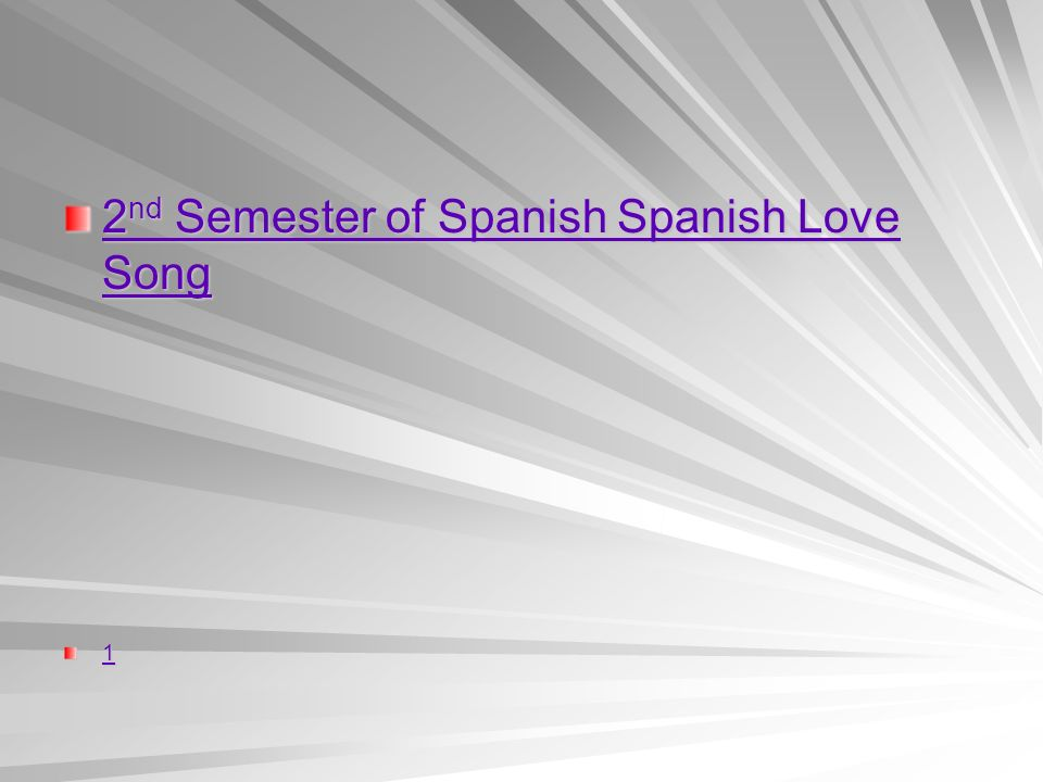 2 nd Semester of Spanish Love Song 2 nd Semester of Spanish Love Song 1