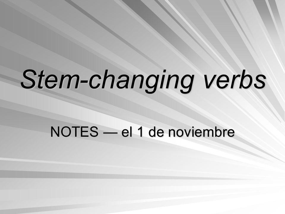 Stem-changing verbs NOTES el 1 de noviembre