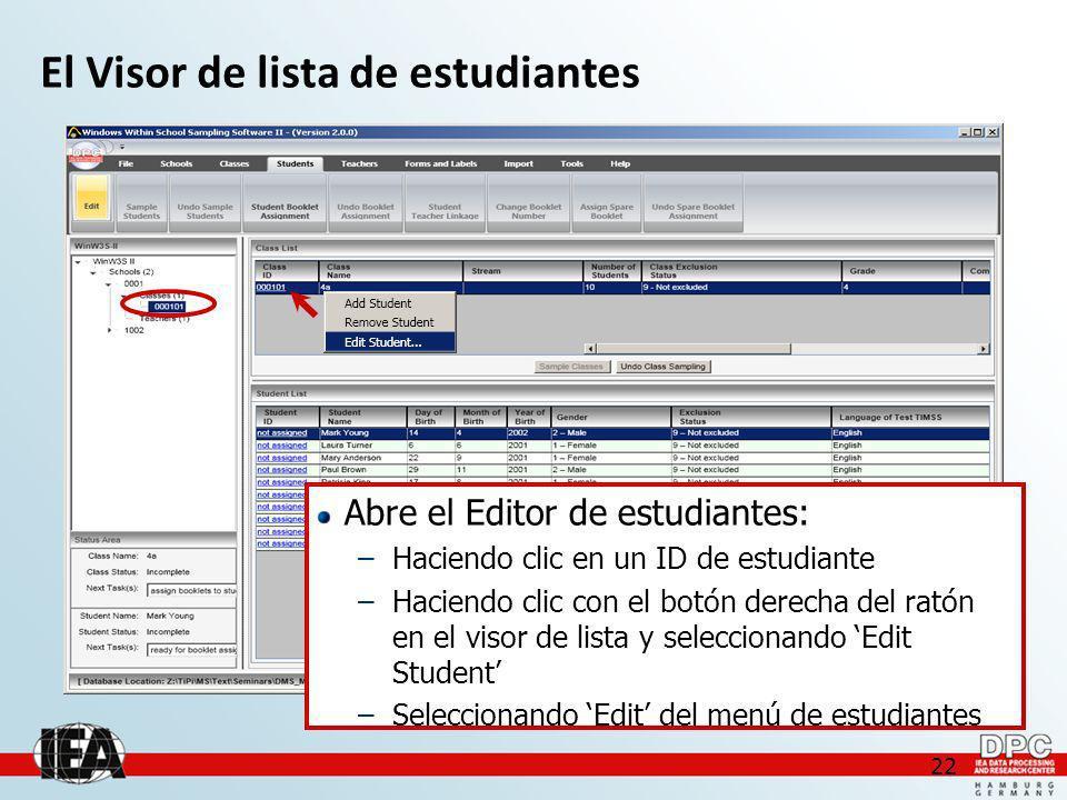 22 El Visor de lista de estudiantes Abre el Editor de estudiantes: –Haciendo clic en un ID de estudiante –Haciendo clic con el botón derecha del ratón en el visor de lista y seleccionando Edit Student –Seleccionando Edit del menú de estudiantes