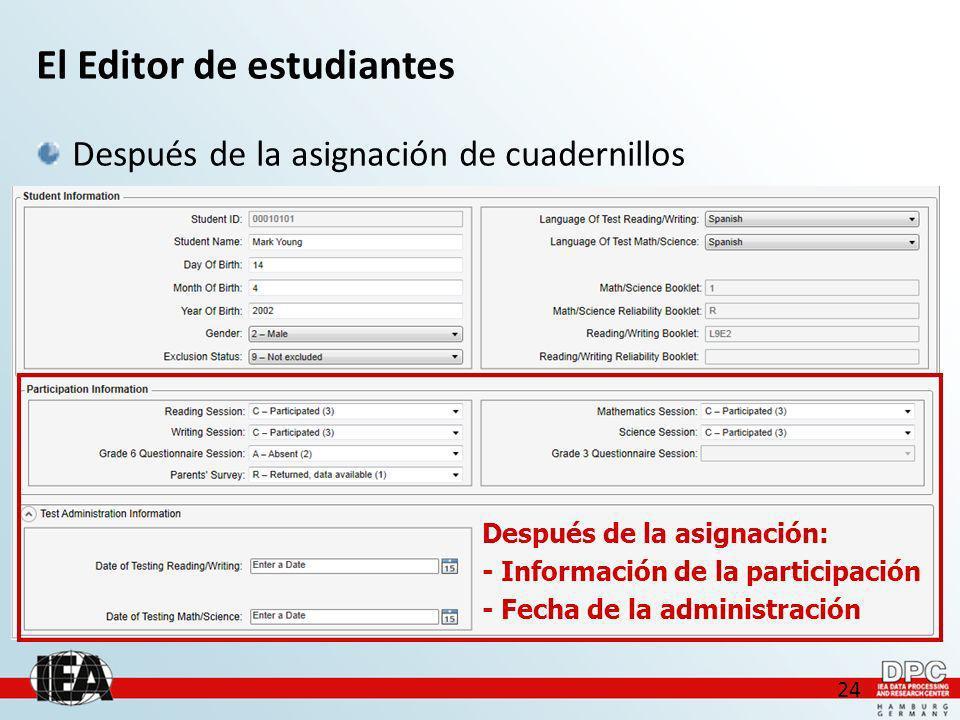 24 El Editor de estudiantes Después de la asignación de cuadernillos Después de la asignación: - Información de la participación - Fecha de la administración