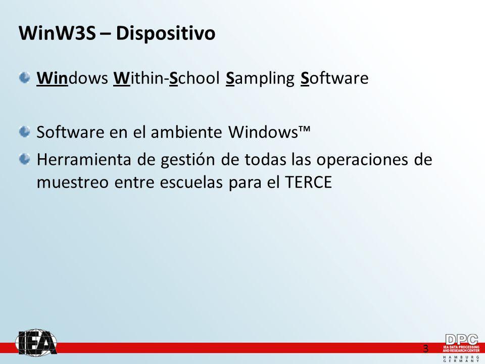 3 WinW3S – Dispositivo Windows Within-School Sampling Software Software en el ambiente Windows Herramienta de gestión de todas las operaciones de muestreo entre escuelas para el TERCE