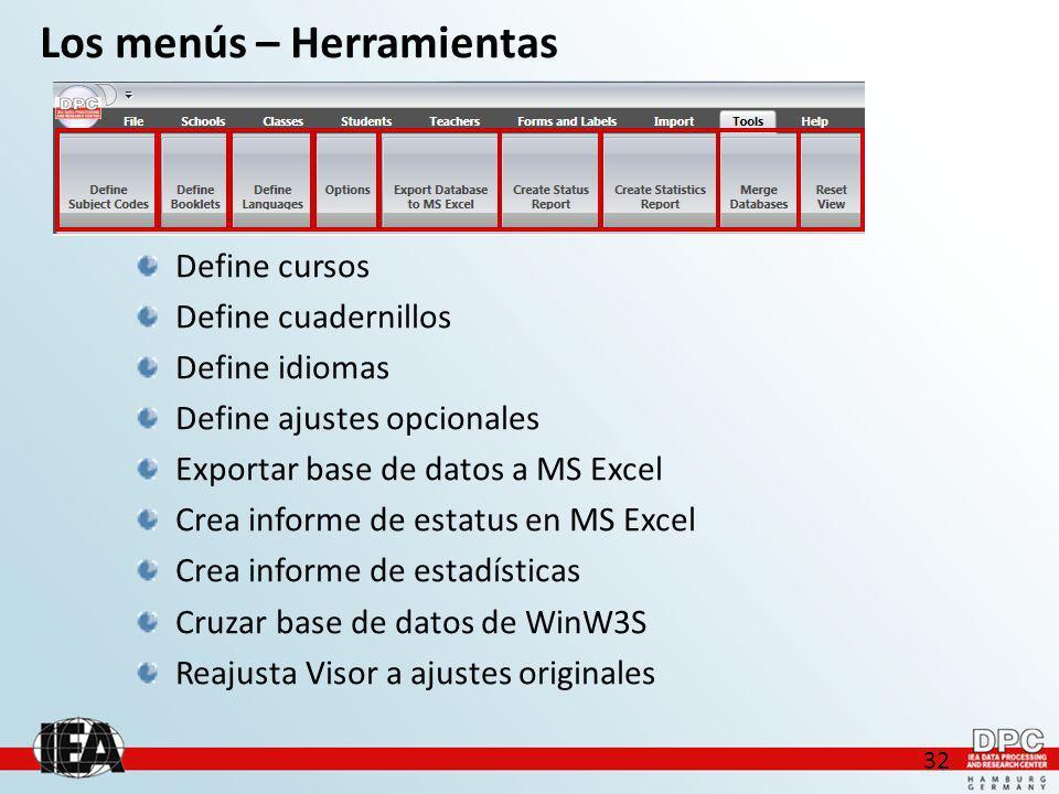 32 Los menús – Herramientas Define cursos Define cuadernillos Define idiomas Define ajustes opcionales Exportar base de datos a MS Excel Crea informe de estatus en MS Excel Crea informe de estadísticas Cruzar base de datos de WinW3S Reajusta Visor a ajustes originales