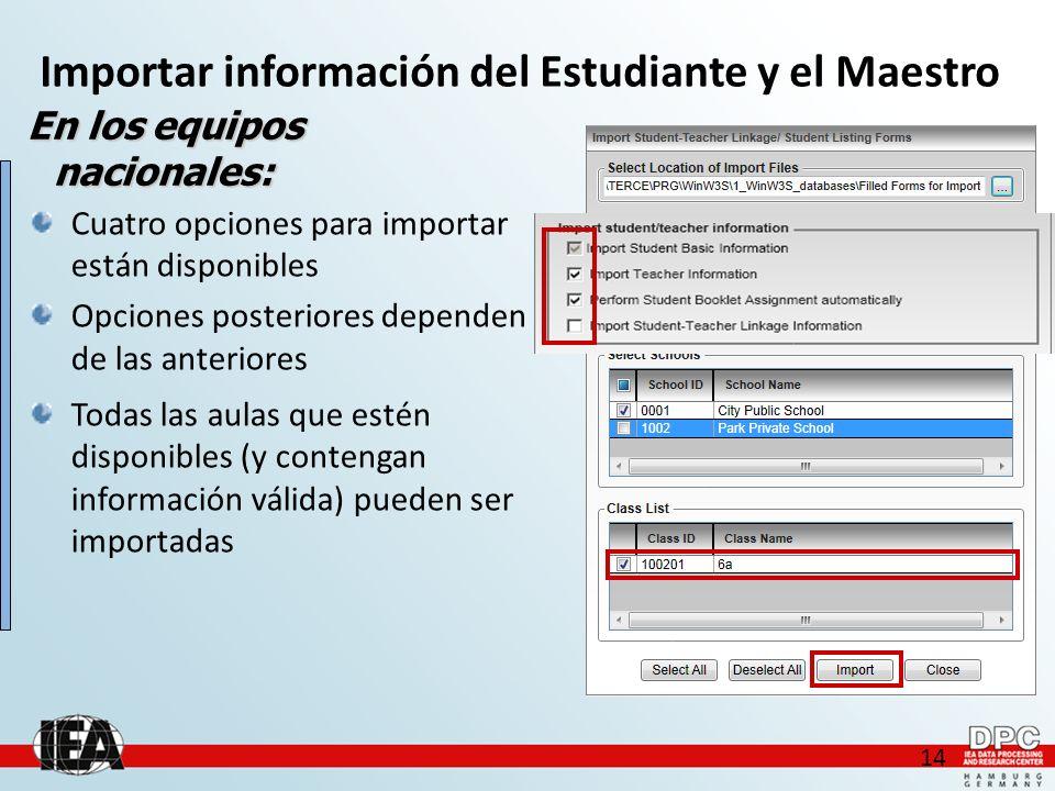 14 Cuatro opciones para importar están disponibles Opciones posteriores dependen de las anteriores Importar información del Estudiante y el Maestro En los equipos nacionales: Todas las aulas que estén disponibles (y contengan información válida) pueden ser importadas