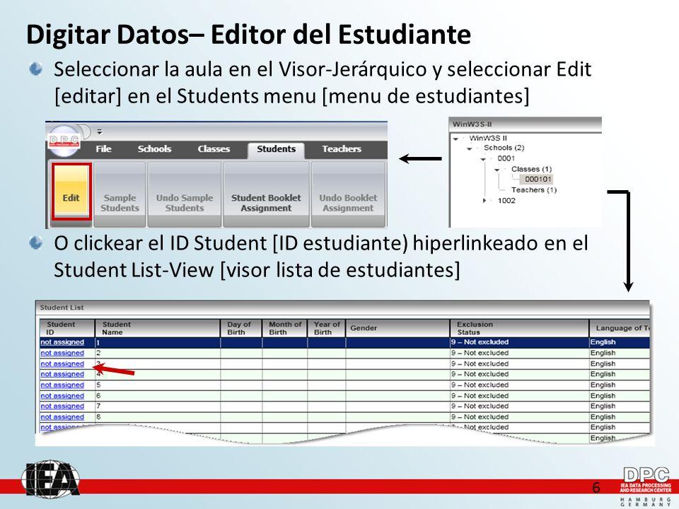6 Digitar Datos– Editor del Estudiante Seleccionar la aula en el Visor-Jerárquico y seleccionar Edit [editar] en el Students menu [menu de estudiantes] O clickear el ID Student [ID estudiante) hiperlinkeado en el Student List-View [visor lista de estudiantes]