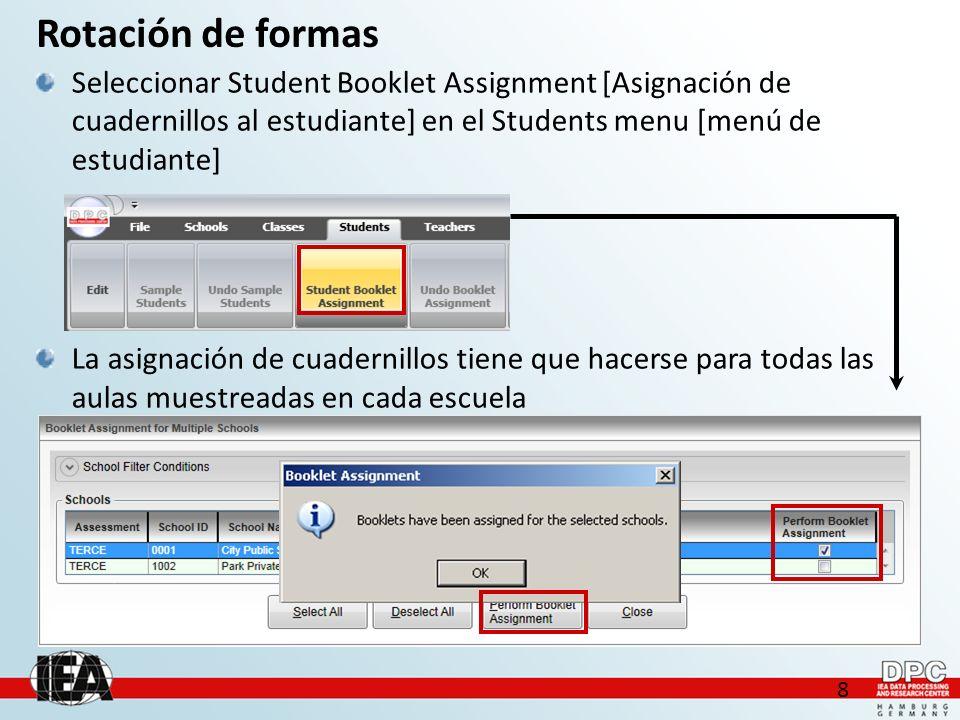 8 Seleccionar Student Booklet Assignment [Asignación de cuadernillos al estudiante] en el Students menu [menú de estudiante] La asignación de cuadernillos tiene que hacerse para todas las aulas muestreadas en cada escuela Rotación de formas