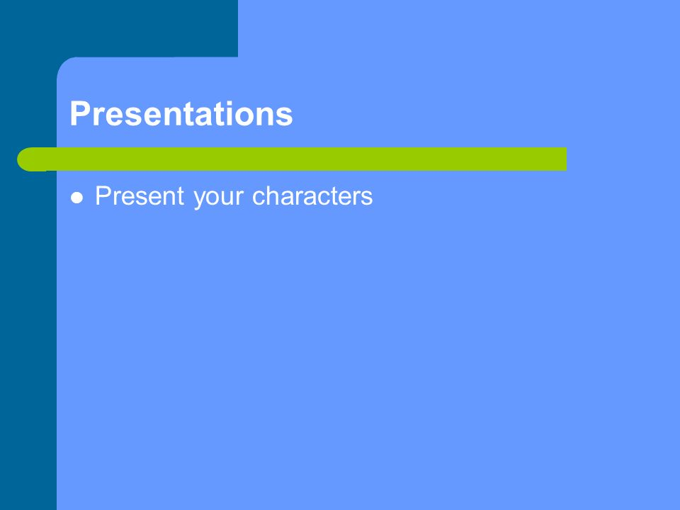 Presentations Present your characters