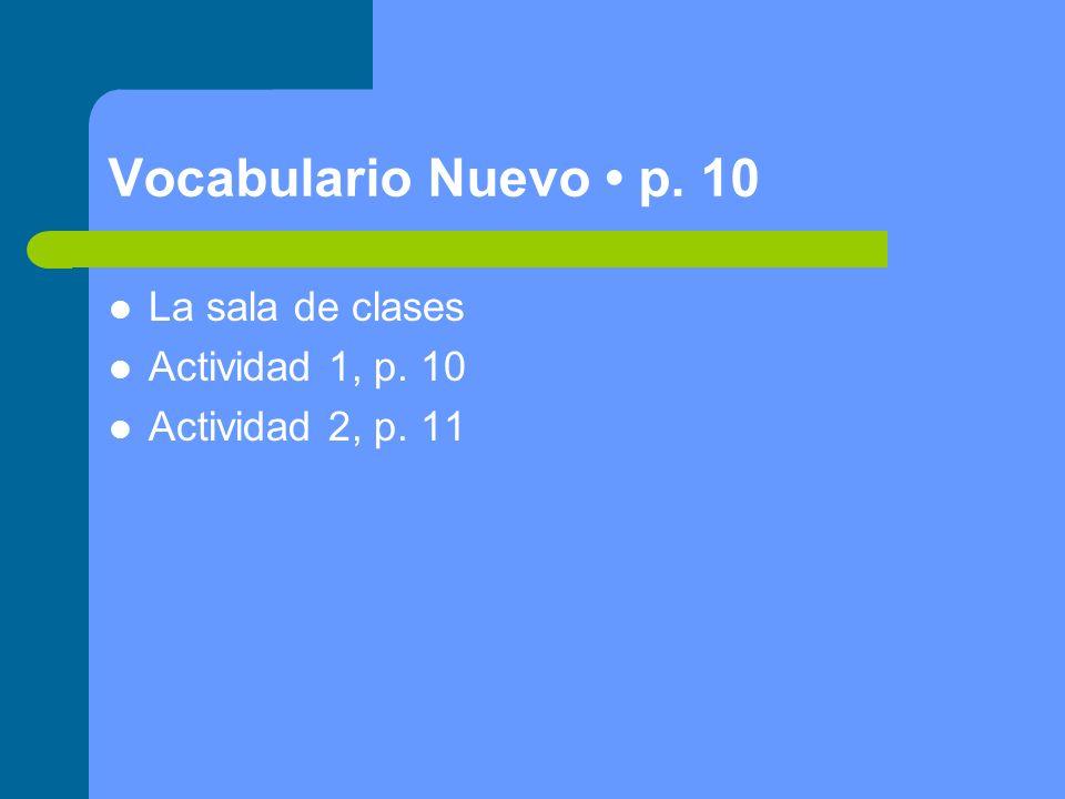 Vocabulario Nuevo p. 10 La sala de clases Actividad 1, p. 10 Actividad 2, p. 11