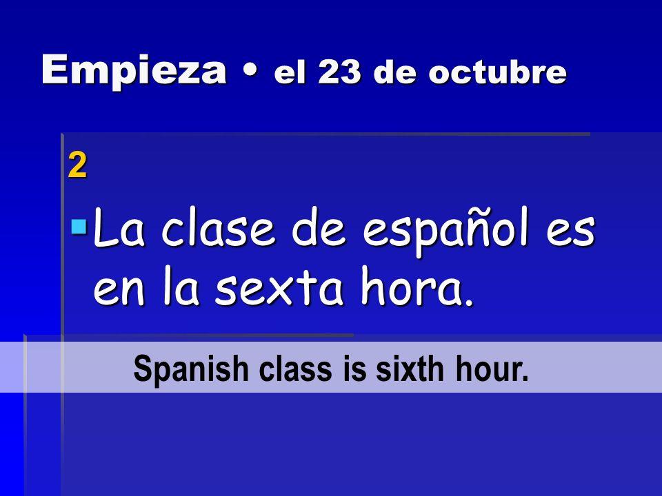 Empieza el 23 de octubre 1 La clase de tecnología es en la primera hora.