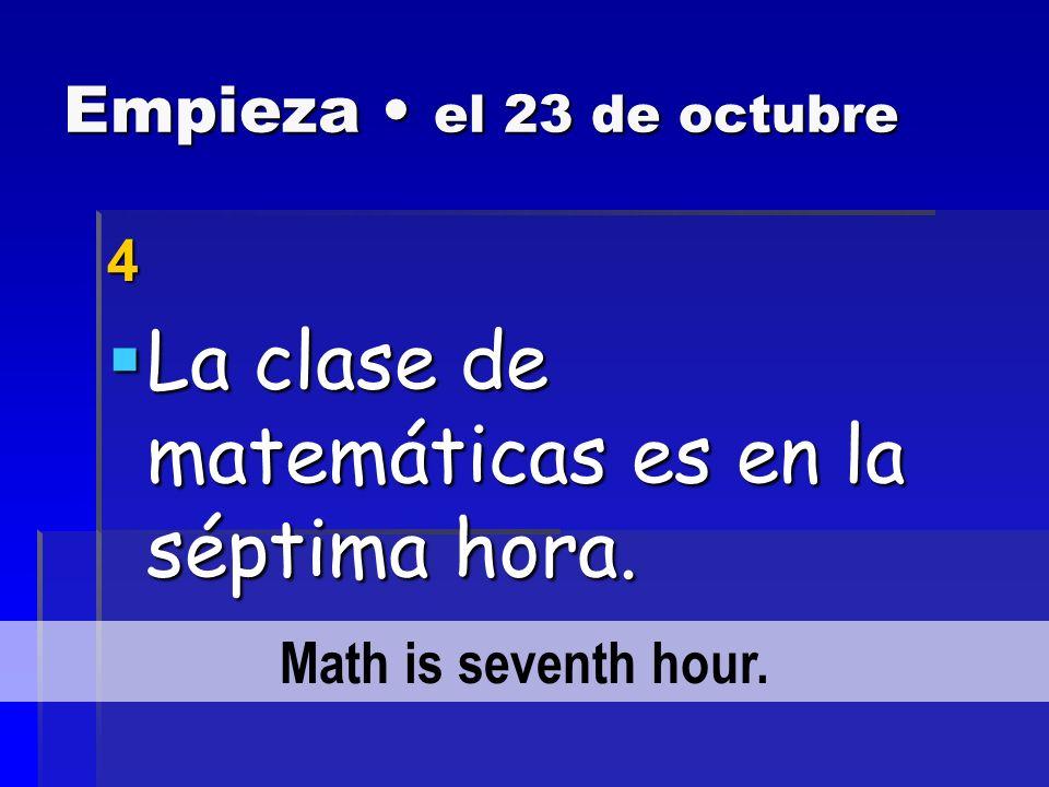 Empieza el 23 de octubre 3 La clase de educación física es en la novena hora.