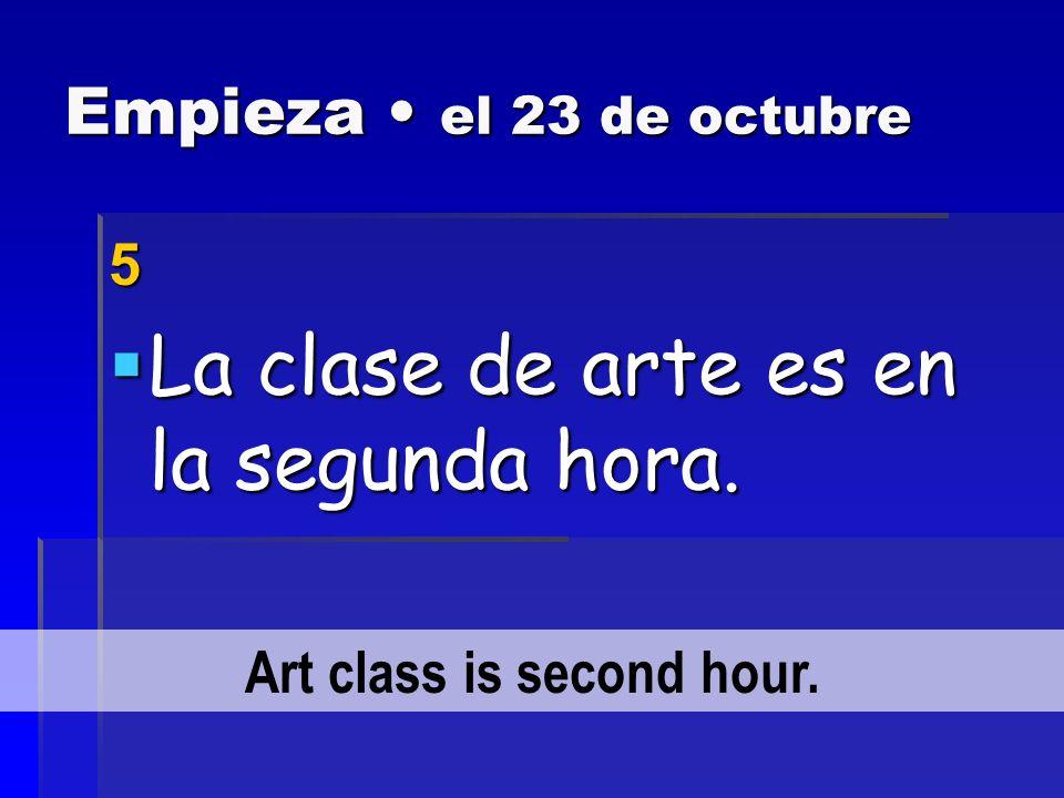 Empieza el 23 de octubre 4 La clase de matemáticas es en la séptima hora.