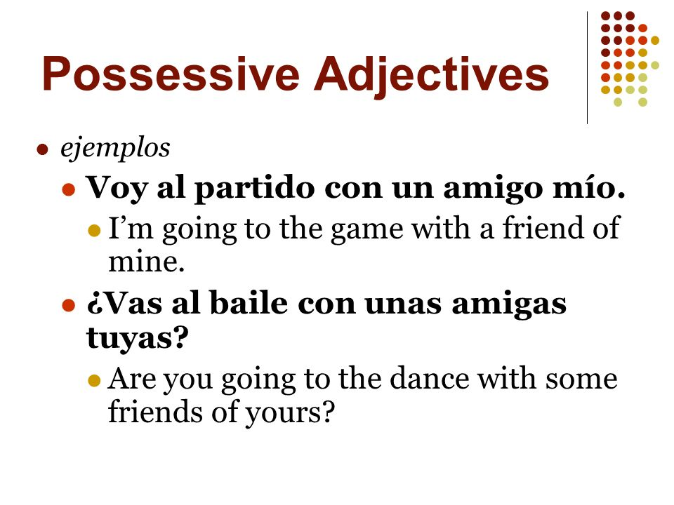 Possessive Adjectives There is a long form of possessive adjectives that comes after the noun.