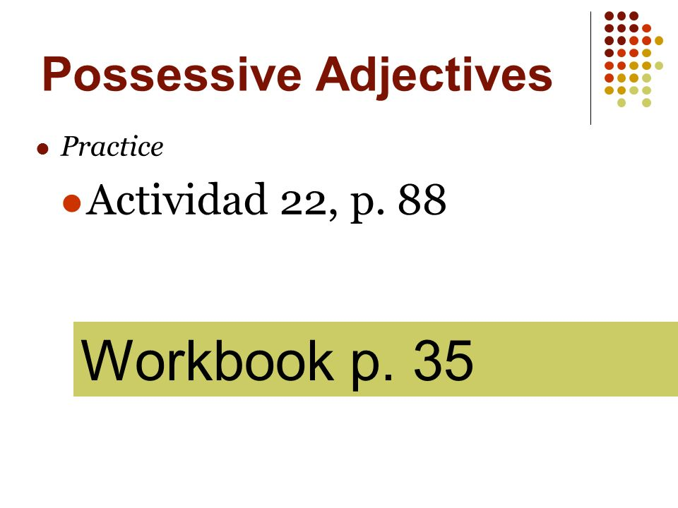 Possessive Adjectives These possessive adjectives can be used without a noun.