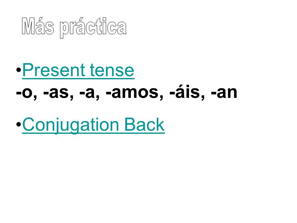 Present tense -o, -as, -a, -amos, -áis, -anPresent tense Conjugation Back