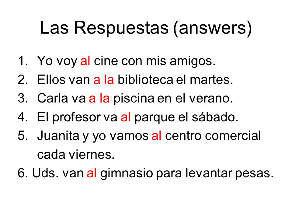Las Respuestas (answers) 1.Yo voy al cine con mis amigos.