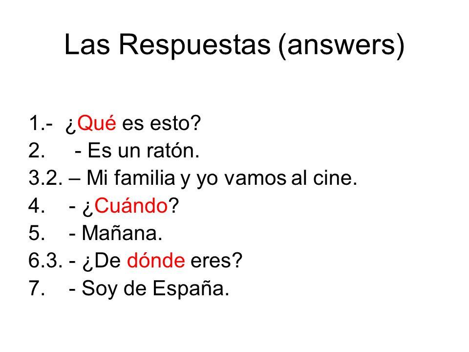 Las Respuestas (answers) 1.- ¿Qué es esto. 2. - Es un ratón.