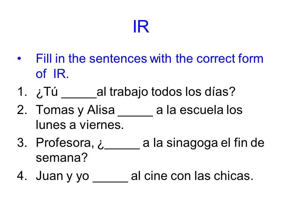 IR Fill in the sentences with the correct form of IR.