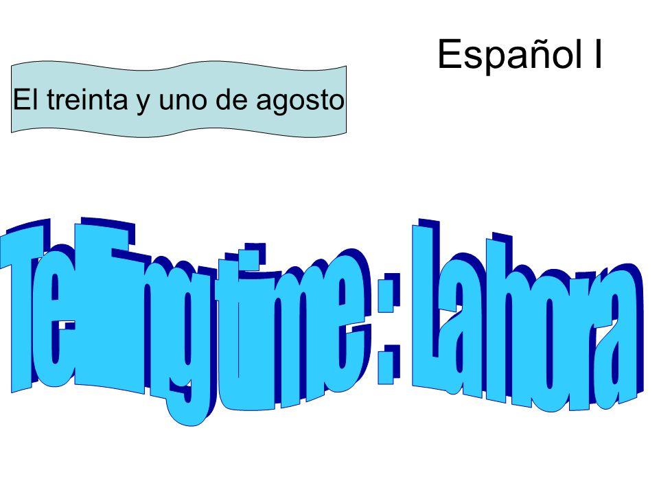 Español I El treinta y uno de agosto