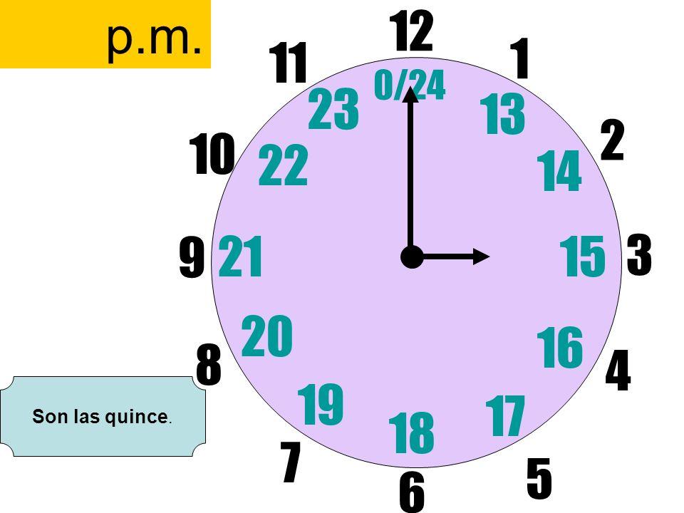 12 6 3 9 1 2 17 4 11 10 7 8 1521 13 14 5 16 23 22 19 20 0/24 18 p.m. Son las quince.