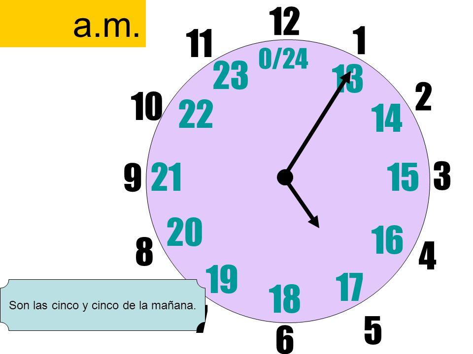 12 6 3 9 1 2 17 4 11 10 7 8 1521 13 14 5 16 23 22 19 20 0/24 18 a.m. Son las cinco y cinco de la mañana.