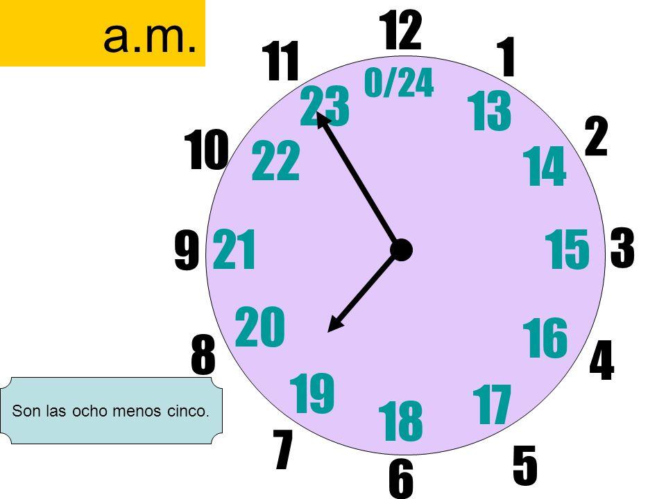 12 6 3 9 1 2 17 4 11 10 7 8 1521 13 14 5 16 23 22 19 20 0/24 18 a.m. Son las ocho menos cinco.
