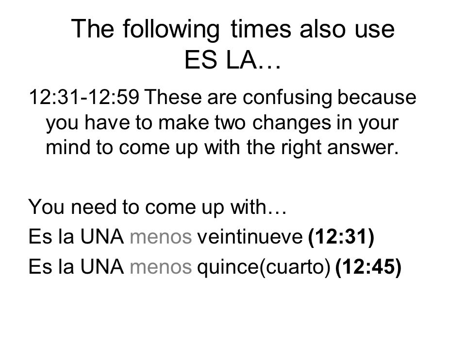Specifying the time of day de la mañana = in the morning de la tarde = in the afternoon de la noche = in the evening/night