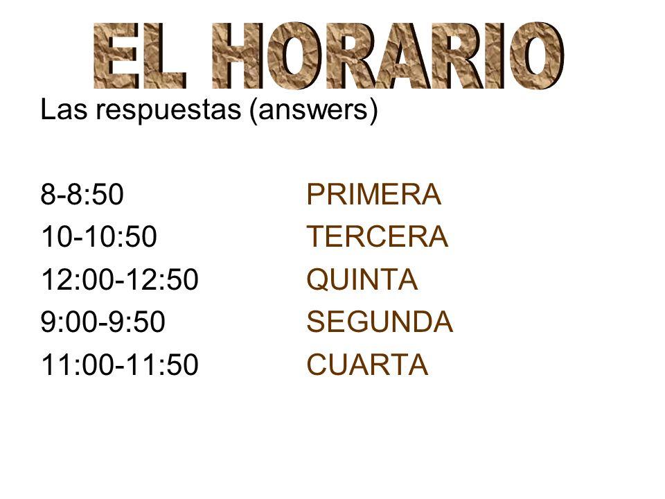 Las respuestas (answers) 8-8:50 PRIMERA 10-10:50TERCERA 12:00-12:50QUINTA 9:00-9:50SEGUNDA 11:00-11:50CUARTA
