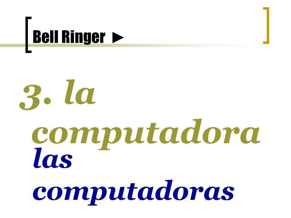 Bell Ringer 3. la computadora las computadoras