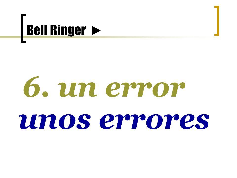 Bell Ringer 6. un error unos errores