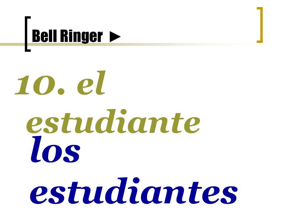Bell Ringer 10. el estudiante los estudiantes