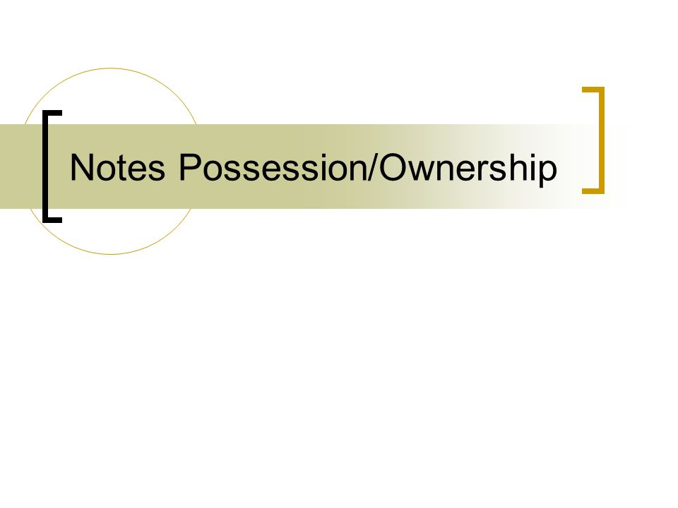 Notes Possession/Ownership