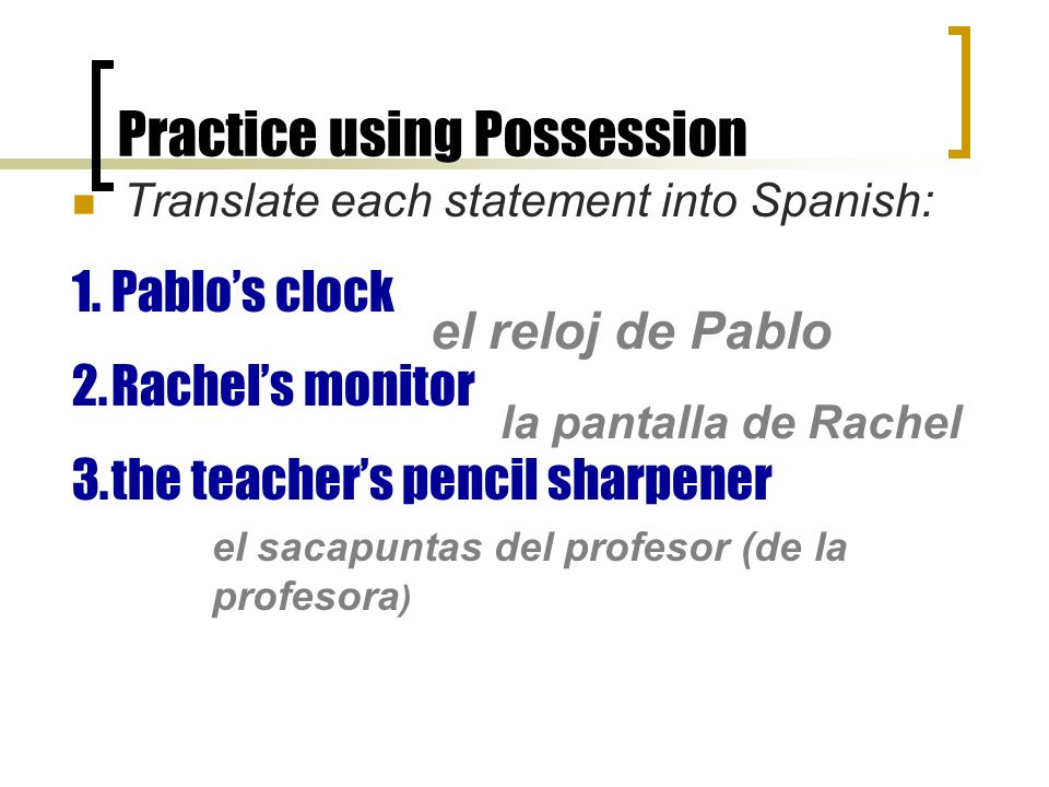 Showing Possession In Spanish, you dont use an apostrophe to show possession like you do in English: Lisas book You use de and the name of the owner of the item: el libro de Lisa How would you express the following in Spanish.