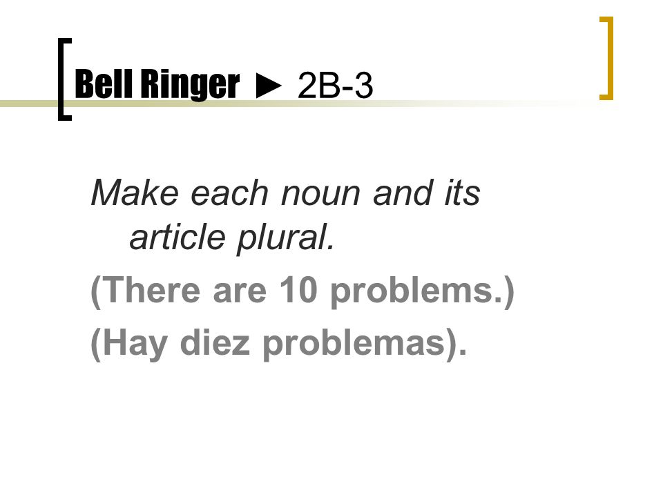 Bell Ringer 2B-3 Make each noun and its article plural.