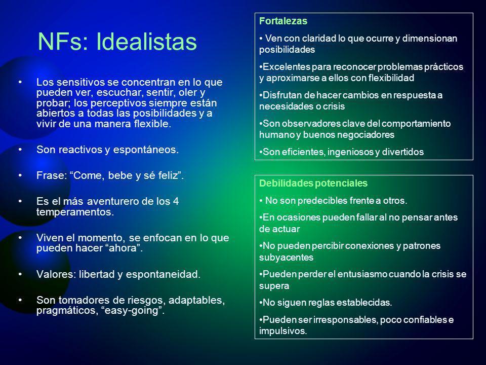 NFs: Idealistas Los sensitivos se concentran en lo que pueden ver, escuchar, sentir, oler y probar; los perceptivos siempre están abiertos a todas las