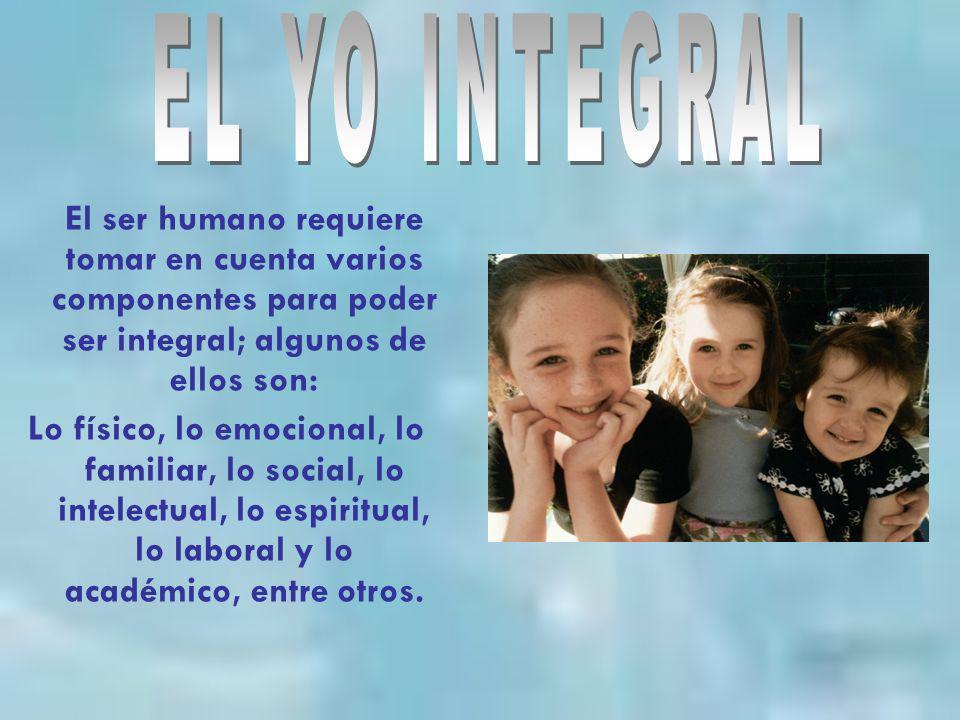 El ser humano requiere tomar en cuenta varios componentes para poder ser integral; algunos de ellos son: Lo físico, lo emocional, lo familiar, lo soci