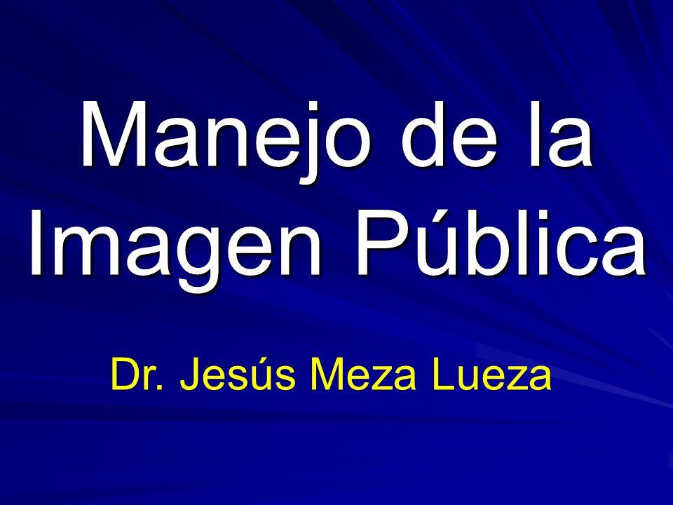 Manejo de la Imagen Pública Dr. Jesús Meza Lueza