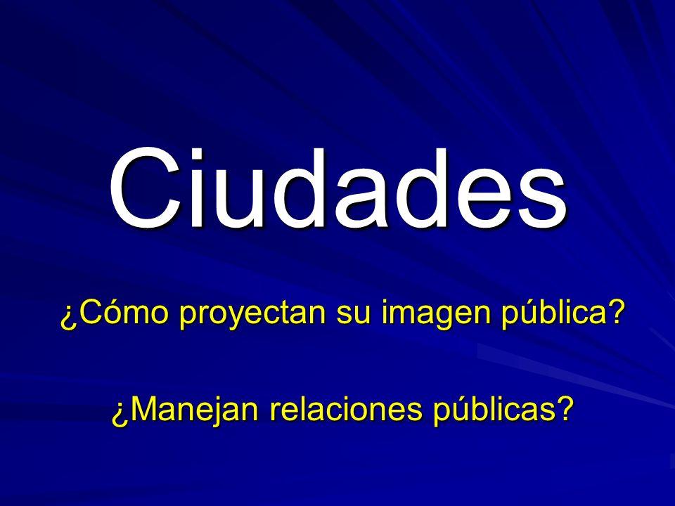 Ciudades ¿Cómo proyectan su imagen pública ¿Manejan relaciones públicas