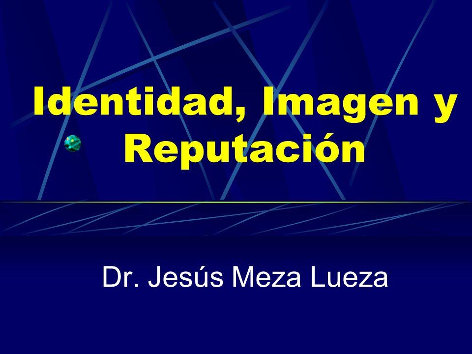 Identidad, Imagen y Reputación Dr. Jesús Meza Lueza