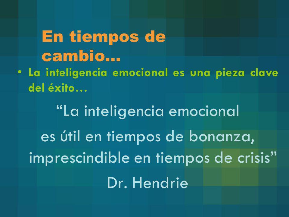 En tiempos de cambio… La inteligencia emocional es una pieza clave del éxito… La inteligencia emocional es útil en tiempos de bonanza, imprescindible