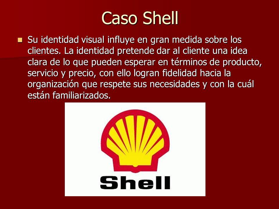 Caso Shell Su identidad visual influye en gran medida sobre los clientes. La identidad pretende dar al cliente una idea clara de lo que pueden esperar
