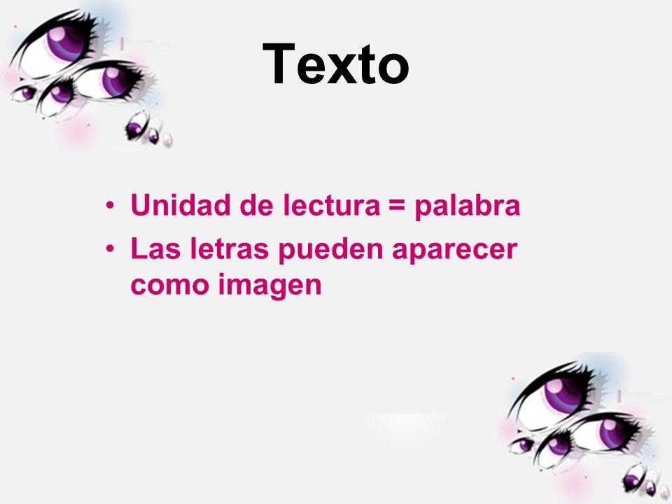 Texto Unidad de lectura = palabra Las letras pueden aparecer como imagen
