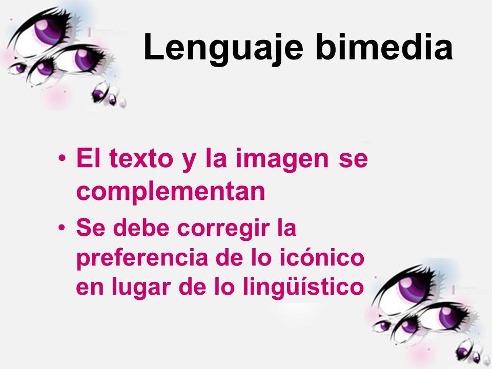 Lenguaje bimedia El texto y la imagen se complementan Se debe corregir la preferencia de lo icónico en lugar de lo lingüístico