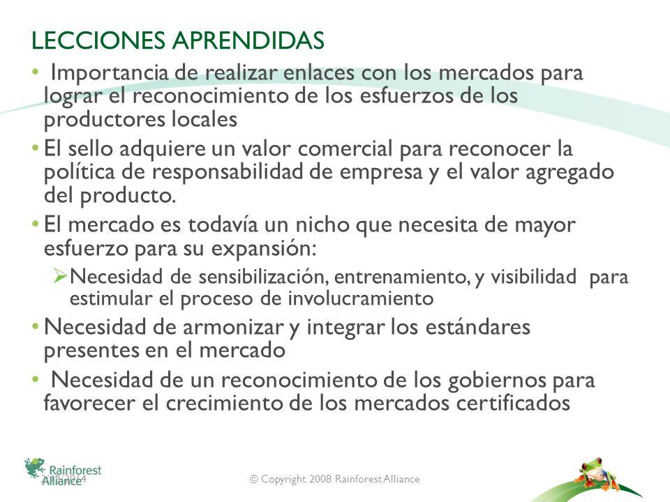 2/13/2014© Copyright 2008 Rainforest Alliance LECCIONES APRENDIDAS Importancia de realizar enlaces con los mercados para lograr el reconocimiento de l