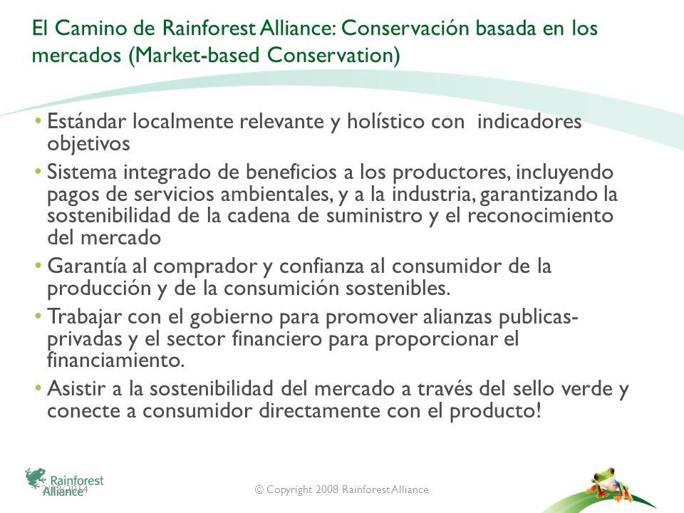 2/13/2014© Copyright 2008 Rainforest Alliance El Camino de Rainforest Alliance: Conservación basada en los mercados (Market-based Conservation) Estánd