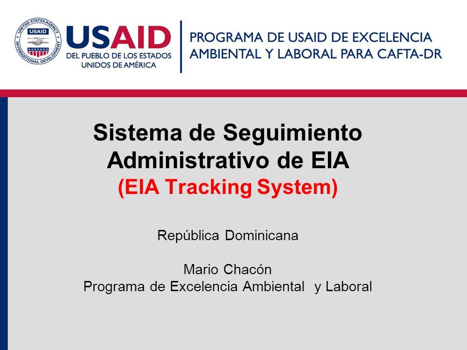 Sistema de Seguimiento Administrativo de EIA (EIA Tracking System) República Dominicana Mario Chacón Programa de Excelencia Ambiental y Laboral