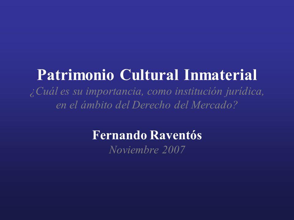 Patrimonio Cultural Inmaterial ¿Cuál es su importancia, como institución jurídica, en el ámbito del Derecho del Mercado? Fernando Raventós Noviembre 2