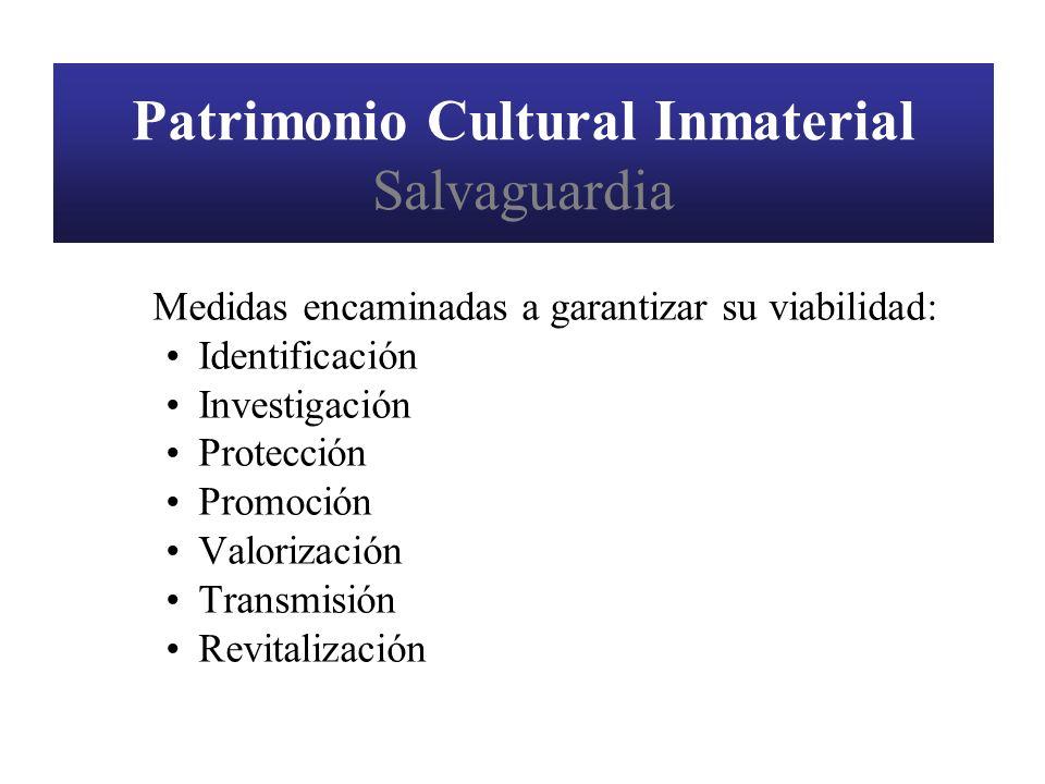 Patrimonio Cultural Inmaterial Salvaguardia Medidas encaminadas a garantizar su viabilidad: Identificación Investigación Protección Promoción Valoriza