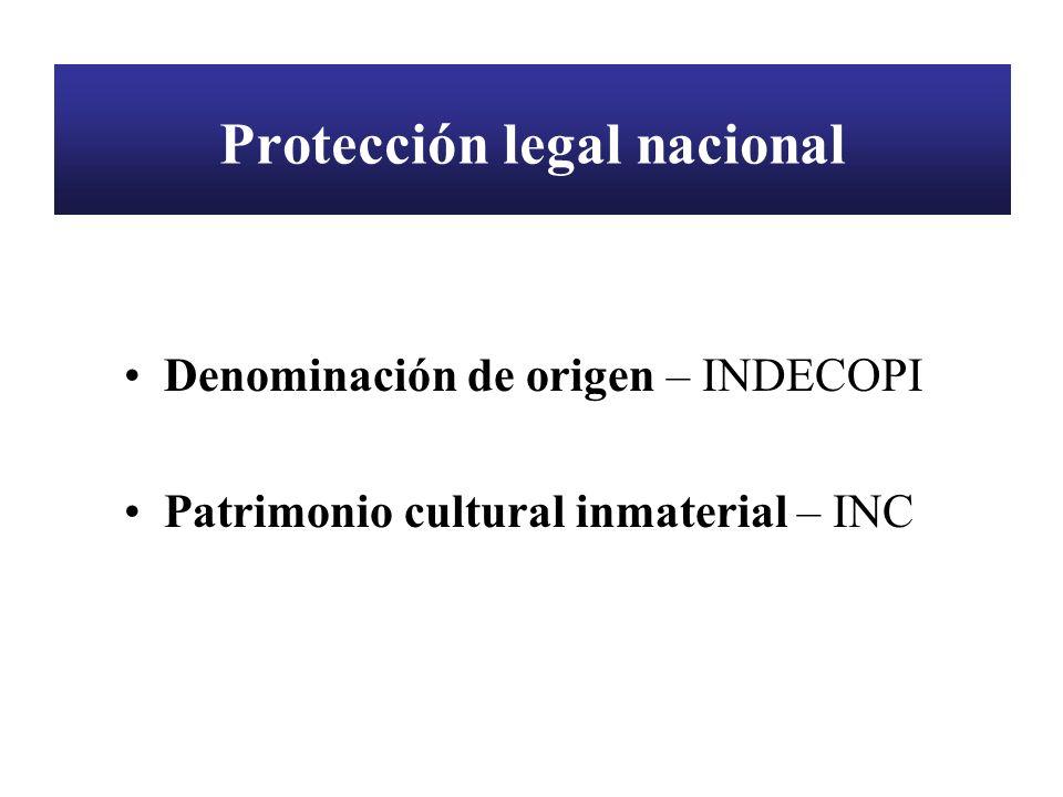 Protección legal nacional Denominación de origen – INDECOPI Patrimonio cultural inmaterial – INC