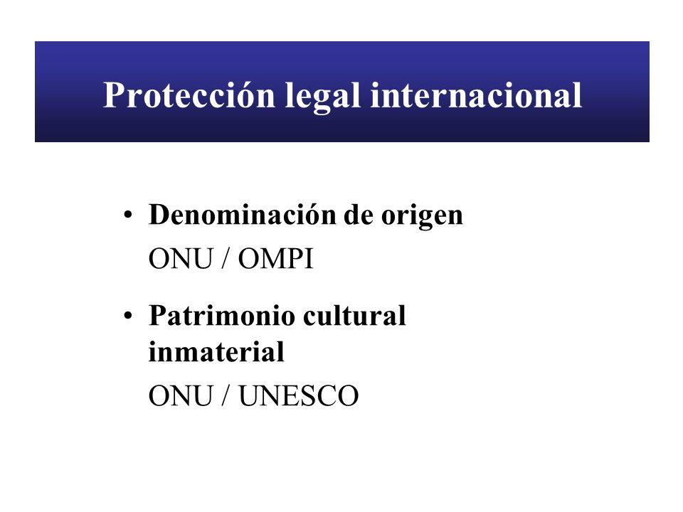 Protección legal internacional Denominación de origen ONU / OMPI Patrimonio cultural inmaterial ONU / UNESCO